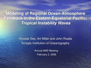 Hyodae Seo, Art Miller and John Roads Scripps Institution of Oceanography
