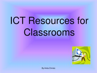 ICT Resources for Classrooms