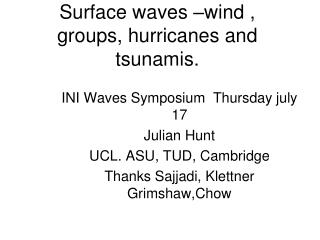 Surface waves –wind , groups, hurricanes and tsunamis.