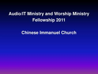 Audio/IT Ministry and Worship Ministry  Fellowship 2011 Chinese Immanuel Church