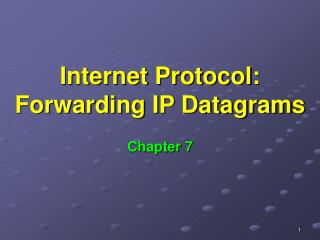 Internet Protocol: Forwarding IP Datagrams
