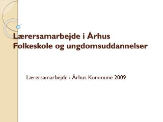 Lærersamarbejde  i  Århus  Folkeskole og ungdomsuddannelser