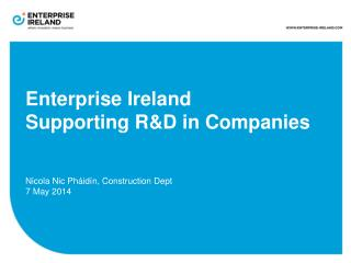 Enterprise Ireland  Supporting R&D in Companies  Nicola Nic Pháidín, Construction Dept