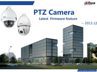 PTZ  Camera Latest  Firmware feature -- 2013.12