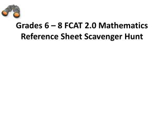 Grades 6 – 8 FCAT 2.0 Mathematics Reference Sheet Scavenger Hunt