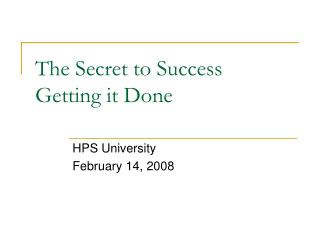 The Secret to Success  Getting it Done