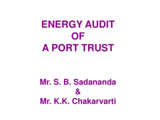 ENERGY AUDIT OF A PORT TRUST Mr. S. B. Sadananda & Mr. K.K. Chakarvarti