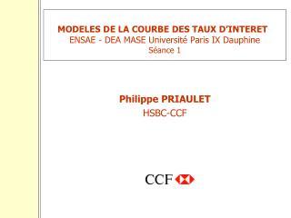 MODELES DE LA COURBE DES TAUX D'INTERET ENSAE - DEA MASE Université Paris IX Dauphine Séance 1