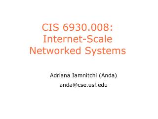 CIS 6930.008:  Internet-Scale  Networked Systems