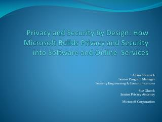 Privacy and Security by Design: How Microsoft Builds Privacy and Security into Software and Online  Services