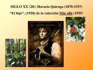 """SIGLO XX (20): Horacio Quiroga (1878-1937) """"El hijo"""", (1928) de la colección  Más allá  (1935)"""