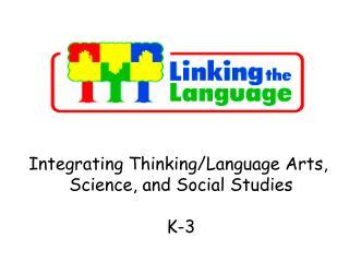 Integrating Thinking/Language Arts,  Science, and Social Studies K-3