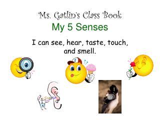Ms. Gatlin's Class Book My 5 Senses
