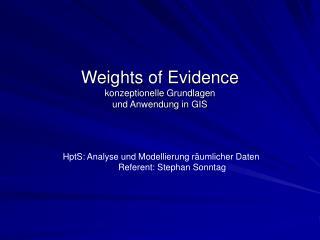Weights of Evidence konzeptionelle Grundlagen  und Anwendung in GIS