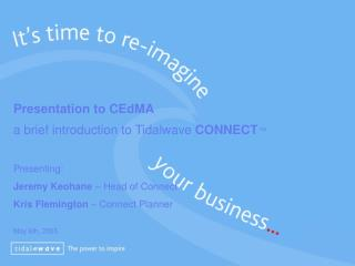 Presentation to CEdMA  a brief introduction to Tidalwave  CONNECT � Presenting: