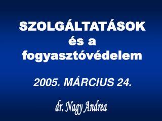 SZOLGÁLTATÁSOK  és a fogyasztóvédelem 2005. MÁRCIUS 24.