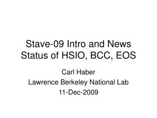Stave-09 Intro and News Status of HSIO, BCC, EOS