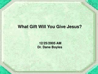 What Gift Will You Give Jesus     12