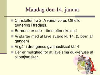 Mandag den 14. januar
