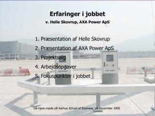 Erfaringer i jobbet v. Helle Skovrup, AXA Power ApS