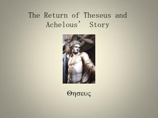 The Return of Theseus and Achelous' Story
