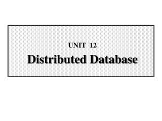 UNIT  12 Distributed Database