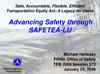 Michael Halladay FHWA Office of Safety  TRB 2006 Session 572 January 24, 2006