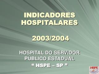 INDICADORES HOSPITALARES 2003/2004