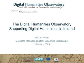The Digital Humanities Observatory Supporting Digital Humanities in Ireland