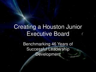 Creating a Houston Junior Executive Board