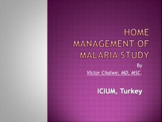 HOME MANAGEMENT OF MALARIA