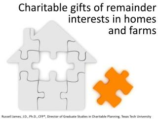 Charitable gifts of remainder interests in homes  and farms