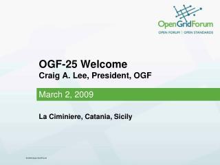 OGF-25 Welcome Craig A. Lee, President, OGF