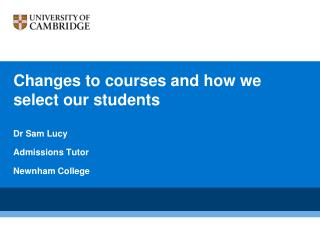 Changes to courses and how we select our students