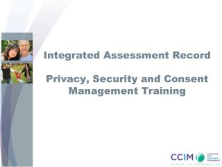 Integrated Assessment Record Privacy, Security and Consent Management Training
