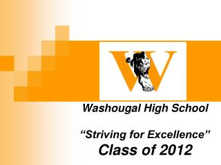 Washougal High School �Striving for Excellence� Class of 2012
