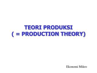 TEORI PRODUKSI ( = PRODUCTION THEORY)