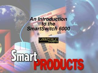 An Introduction  to the SmartSwitch 6000