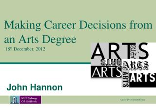 Making Career Decisions from an Arts Degree  18 th  December, 2012