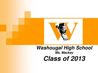 Washougal High School Ms. Mackey Class of 2013