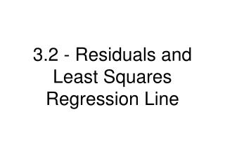 3.2 - Residuals and Least Squares Regression Line