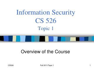 Information Security  CS 526 Topic 1