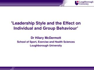 ' Leadership Style and the Effect on Individual and Group Behaviour' Dr Hilary McDermott