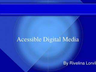 Acessible Digital Media
