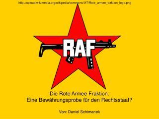 Die Rote Armee Fraktion: Eine Bewährungsprobe für den Rechtsstaat? Von: Daniel Schimanek