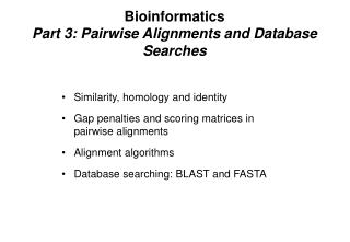 Bioinformatics Part 3: Pairwise Alignments and Database Searches