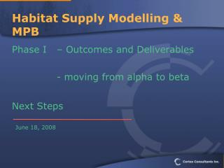 Habitat Supply Modelling & MPB  Phase I– Outcomes and Deliverables - moving from alpha to beta