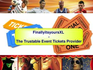 FinallyitsyoursXL - The Trustable Event Tickets Provider