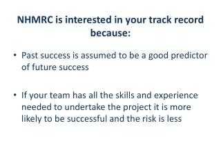 NHMRC is interested in your track record because: