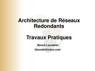 Architecture de Réseaux Redondants Travaux Pratiques